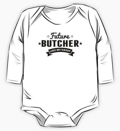 Future Butcher Like My Daddy One Piece - Long Sleeve