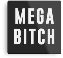 Mega Bitch Metal Print