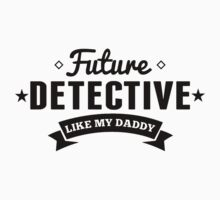 Future Detective Like My Daddy One Piece - Short Sleeve