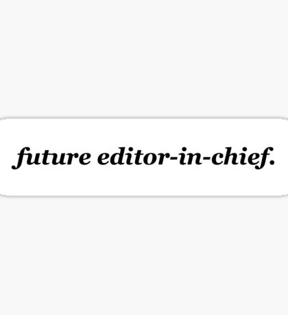 Future Editor-in-Chief Sticker