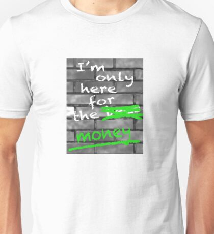I'm Only Here For The Money Unisex T-Shirt