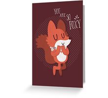 You Are So Foxy Card Greeting Card