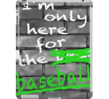 I'm Only Here For The Baseball iPad Case/Skin