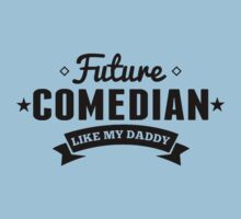 Future Comedian Like My Daddy Baby Tee