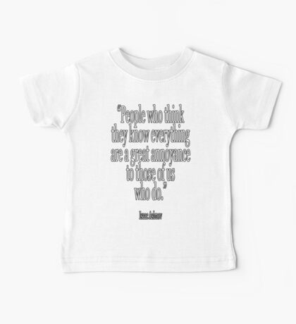 Isaac, Asimov, People who think they know everything are a great annoyance to those of us who do Baby Tee