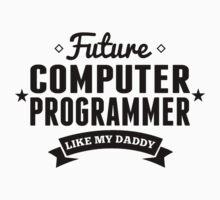 Future Computer Programmer Like My Daddy Kids Tee