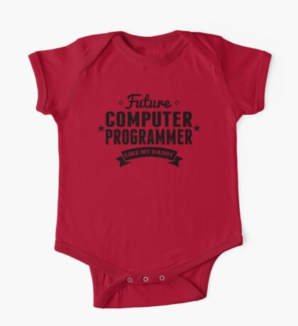 Future Computer Programmer Like My Daddy One Piece - Short Sleeve