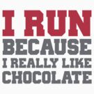I run because i really like chocolate gym workout exercise wod by CarbonClothing
