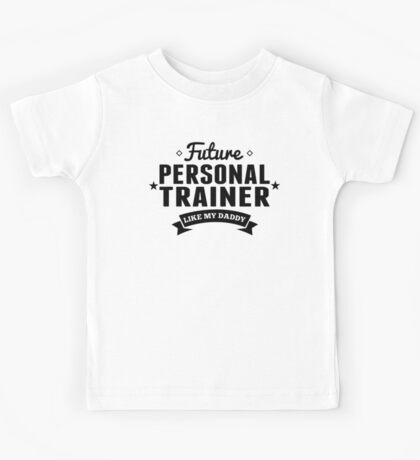 Future Personal Trainer Like My Daddy Kids Tee