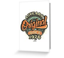 40 Years Original since 1976 - Birthday gift 40th for tshirt cups and many more Greeting Card