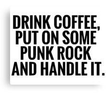 Drink Coffee, Punk Rock, Handle It Canvas Print