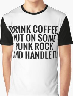 Drink Coffee, Punk Rock, Handle It Graphic T-Shirt