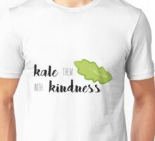 Kale Them With Kindness- Kale Unisex T-Shirt