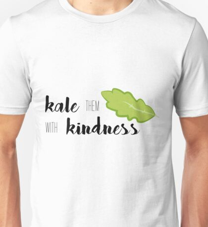 Kale Them With Kindness- Kale Unisex T-Shirt