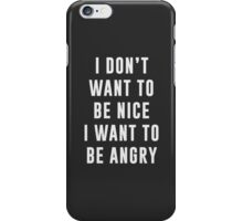 I don't want to be nice. I want to be angry iPhone Case/Skin