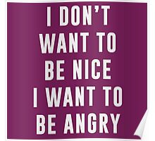 I don't want to be nice. I want to be angry Poster