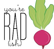 You're Rad!- Radish  by SarGraphics