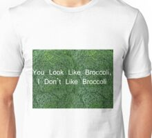 You Look like Broccoli Unisex T-Shirt
