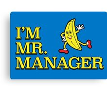 I'm Mr. Manager! Canvas Print