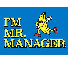 I'm Mr. Manager! Photographic Print