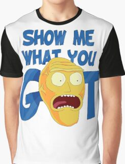 SHOW ME WHAT YOU GOT Graphic T-Shirt