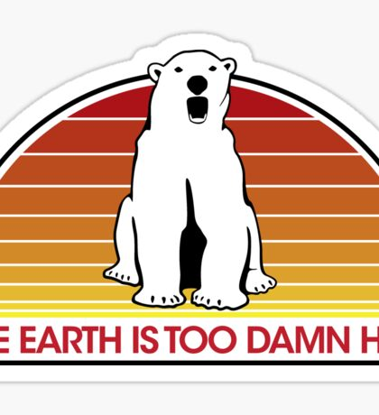The Earth is Too Damn Hot! Sticker