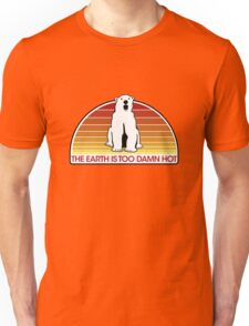 The Earth is Too Damn Hot! Unisex T-Shirt