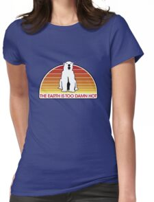 The Earth is Too Damn Hot! Womens Fitted T-Shirt
