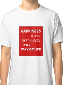 Happiness is not a destination Classic T-Shirt
