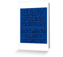 Baby Dont Go. Greeting Card