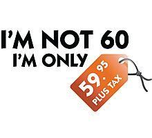 I m not 60. I'm only 59,99 € plus tax Photographic Print