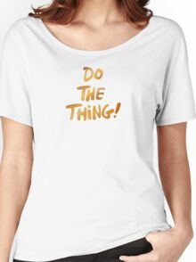 Do The Thing (text only) Women's Relaxed Fit T-Shirt