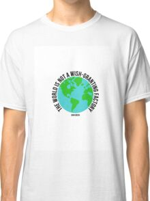the world is not a wish granting factory - tfios Classic T-Shirt