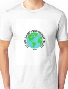 the world is not a wish granting factory - tfios Unisex T-Shirt