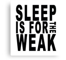 Sleep is for the weak! Canvas Print