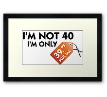 I m not 40. I'm only 39,99 € plus tax Framed Print