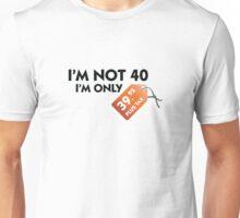 I m not 40. I'm only 39,99 € plus tax Unisex T-Shirt