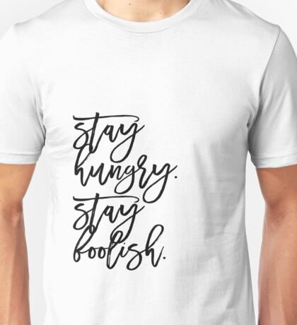 Stay Hungry. Stay Foolish. Unisex T-Shirt