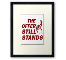 The Offer Still Stands Framed Print