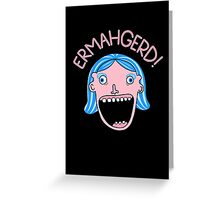 Ermahgerd! Greeting Card