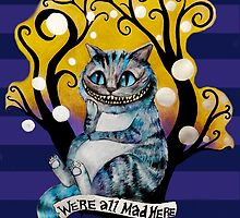 Cheshire Cat - We're All Mad Here by NewWorldGods