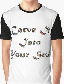 Carve it into Your Soul Graphic T-Shirt