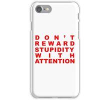 don't reward stupidity iPhone Case/Skin