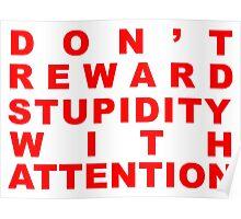 don't reward stupidity Poster