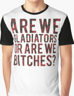 Are we gladiators or are we bitches? Graphic T-Shirt