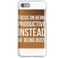 Focus on being productive iPhone Case/Skin
