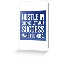 Hustle in silence Greeting Card