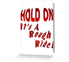 Hold On To A Rough Ride Greeting Card
