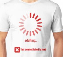 I don't know how to adult Unisex T-Shirt