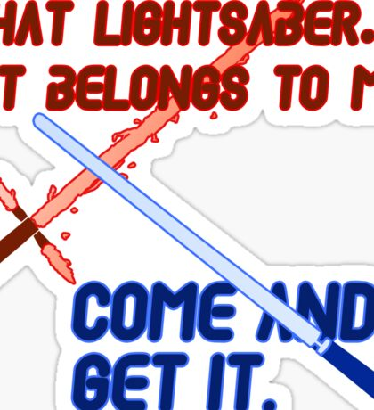 Quotes and quips - that lightsaber belongs to me Sticker
